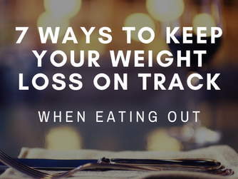 7 Ways to Keep Your Weight Loss on Track When Eating Out