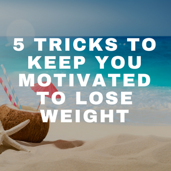 5 Tricks to Keep You Motivated to Lose Weight
