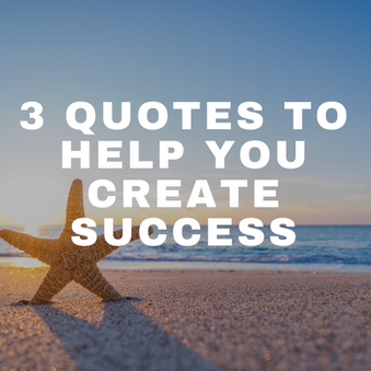3 Quotes to Help You Create Success