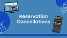 Reservation Cancellations
