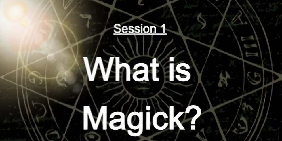 Session 1: What is Magick?