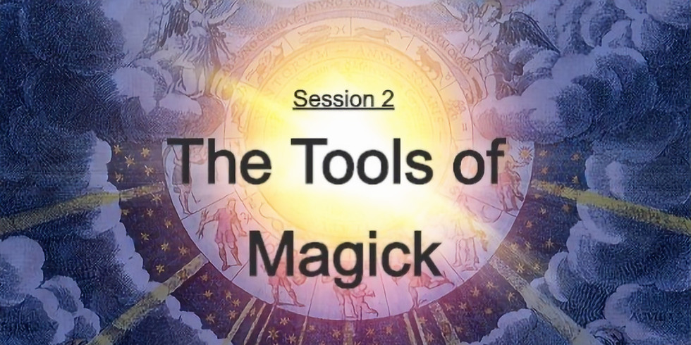 Session 2: The Tools of Magick