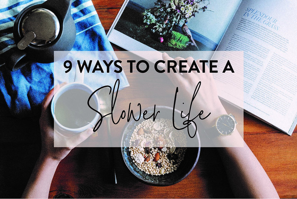 9 ways to create a slower life.jpg