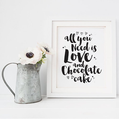 All You Need Is Love And Chocolate Cake Quote Print