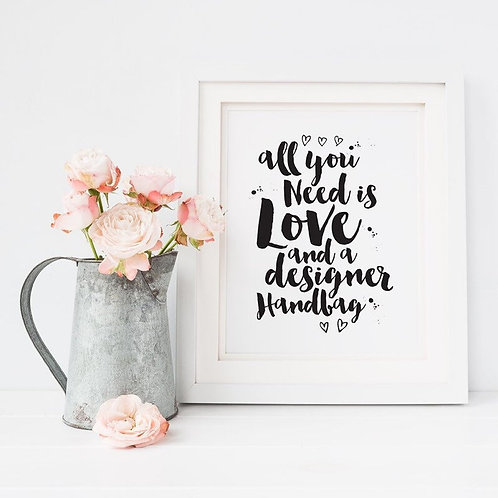All You Need Is Love And A Designer Handbag  Quote Print