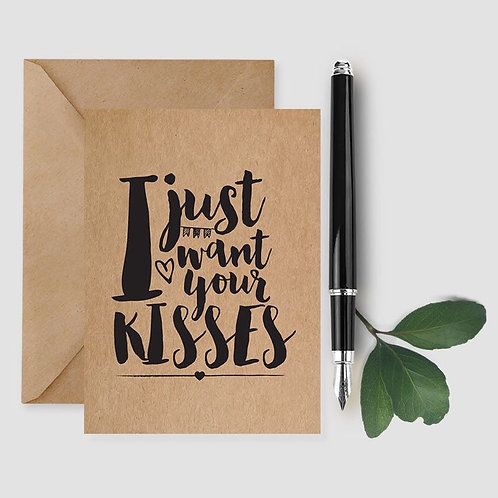 I Just Want Your Kisses card