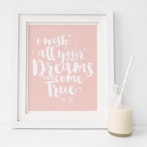 I Wish All Your Dreams Come True quote print