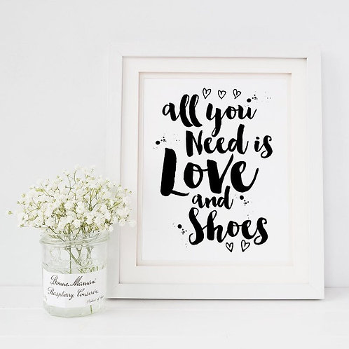All You Need Is Love And Shoes Quote Print