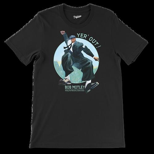 Bob Motley - Yer' Out! - Unisex T-Shirt (Various Colors)
