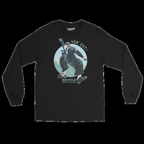 Bob Motley - Yer' Out! - Unisex Long Sleeve Shirt (Various Colors)