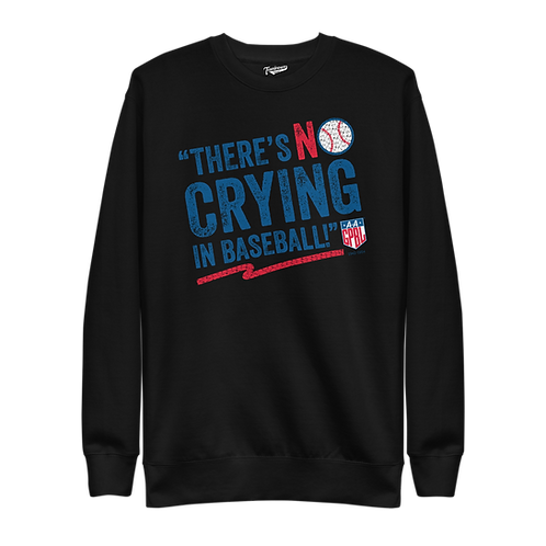 AAGPBL - No Crying In Baseball - Fleece Pullover Crewneck (Various Colors)