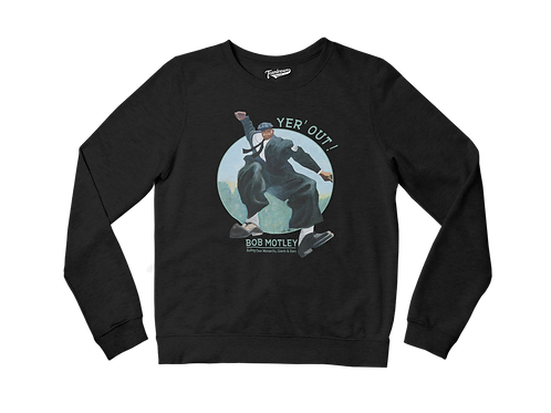 Bob Motley - Yer' Out! - Fleece Pullover Crewneck