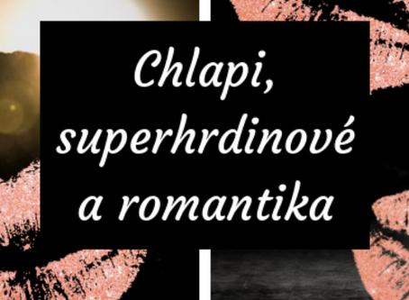 Chlapi, superhrdinové a romantika