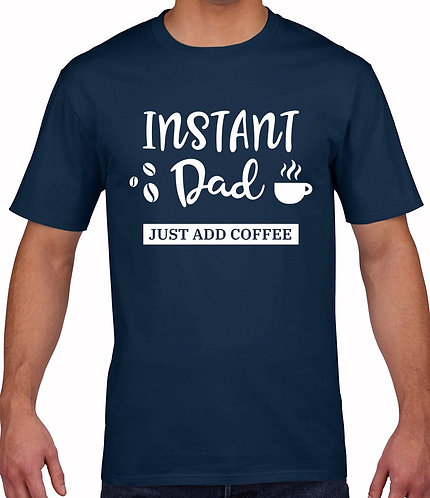 """Fathers Day - """"Instant Dad"""" T-Shirt"""