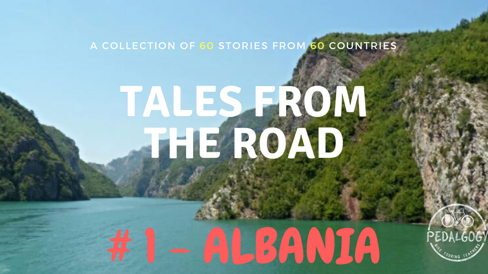 A Collection of Tales from the Road #1- Albania
