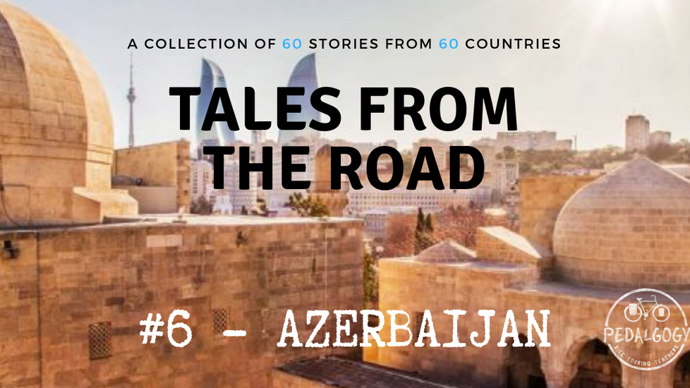 A collection of tales from the road #6 - Azerbaijan