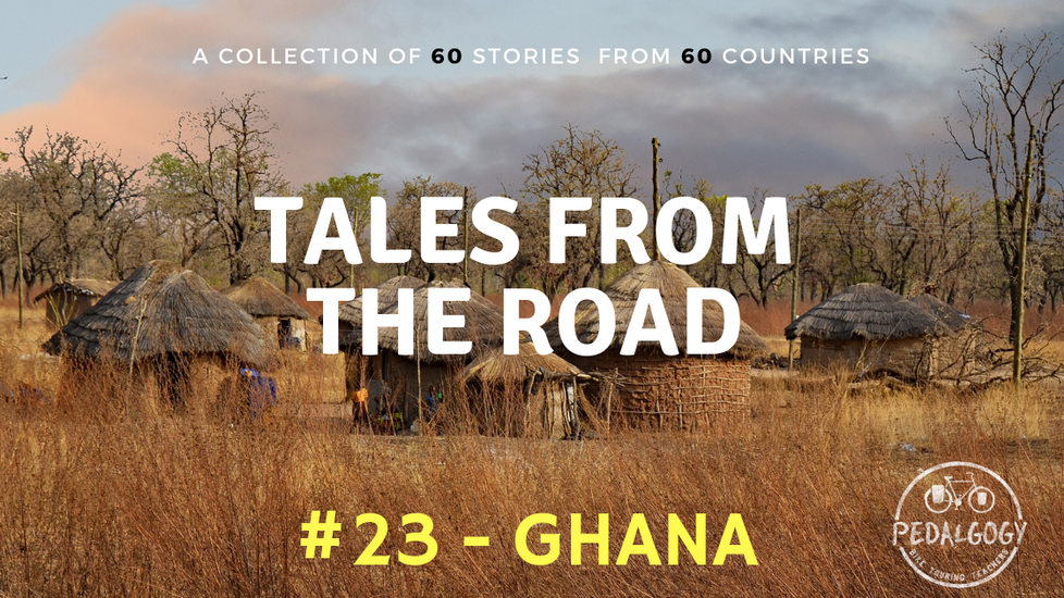 A collection of tales from the road #23 - Ghana