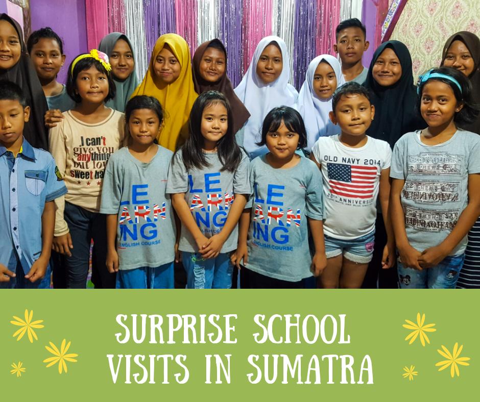 SURPRISE SCHOOL VISITS IN SUMATRA