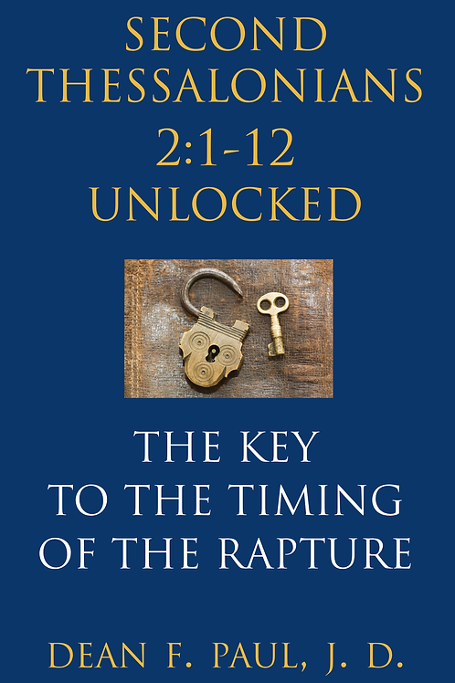 Second Thessalonians 2:1-12 Unlocked: The Key to the Timing of the Rapture