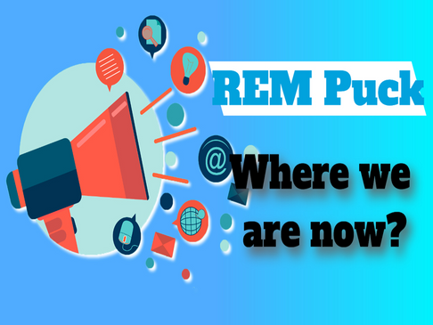 REM Puck : Where we are now | March