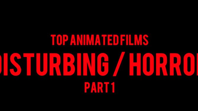 Top 10 most Disturbing, Creepy, Shocking animation films ever.