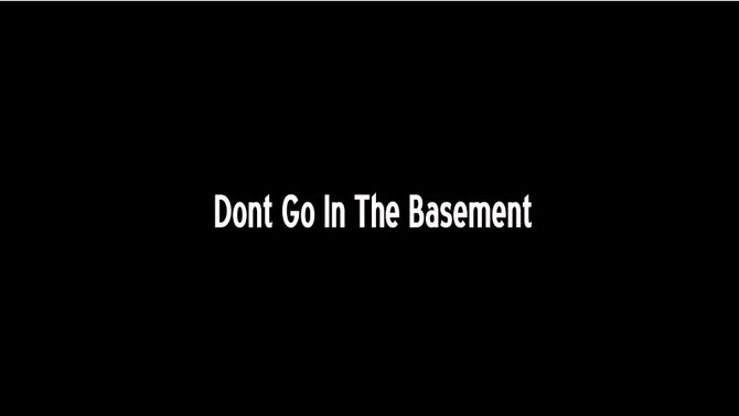 Don't Go Into The Basement 2
