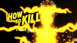 How to Kill Pinhead