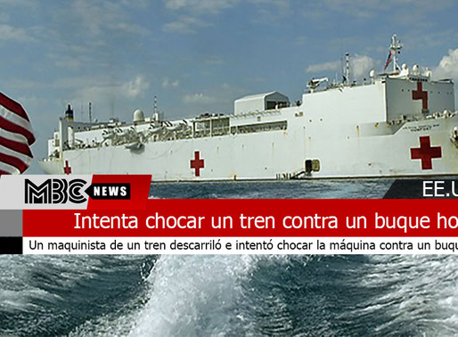 Intenta chocar un tren contra un buque hospital con pacientes contagiados por Covid-19