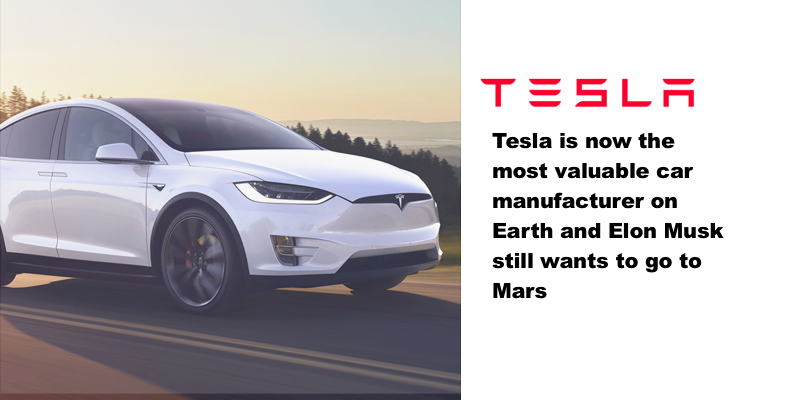 Tesla is now the most valuable car manufacture on Earth and Elon Musk still wants to go to Mars