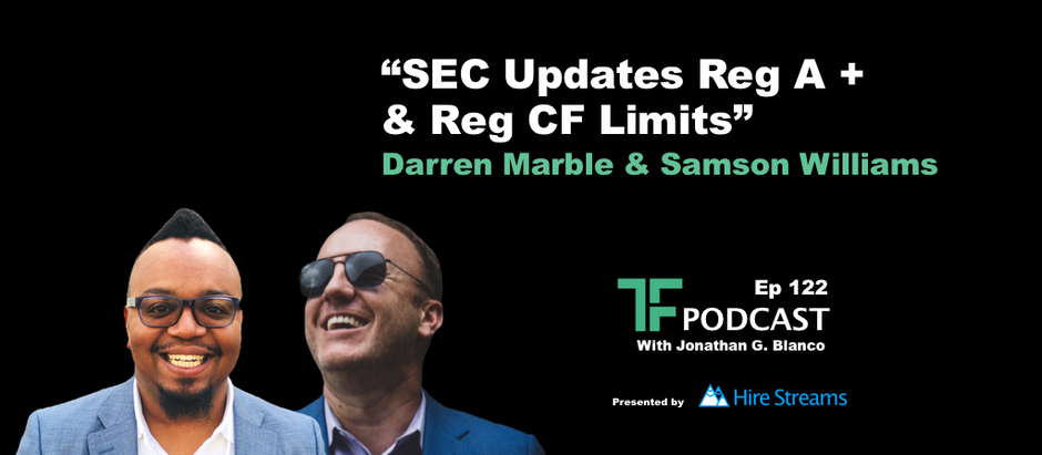 Episode 122: SEC Updates Reg A+ and Reg CF Limits | Guest: Darren Marble & Samson Williams