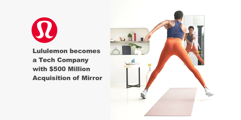 Lululemon's $500 Mil purchase of fitness tech Mirror shows us Brands must become Tech Company