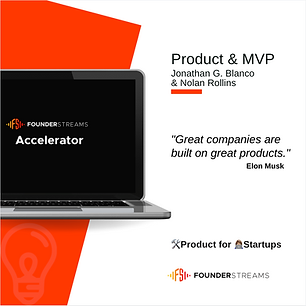 FounderStreams Accelerator   Session 6   Product & MVP   P1.png