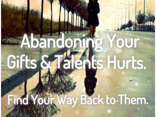 Abandoning Your Gifts & Talents Hurts