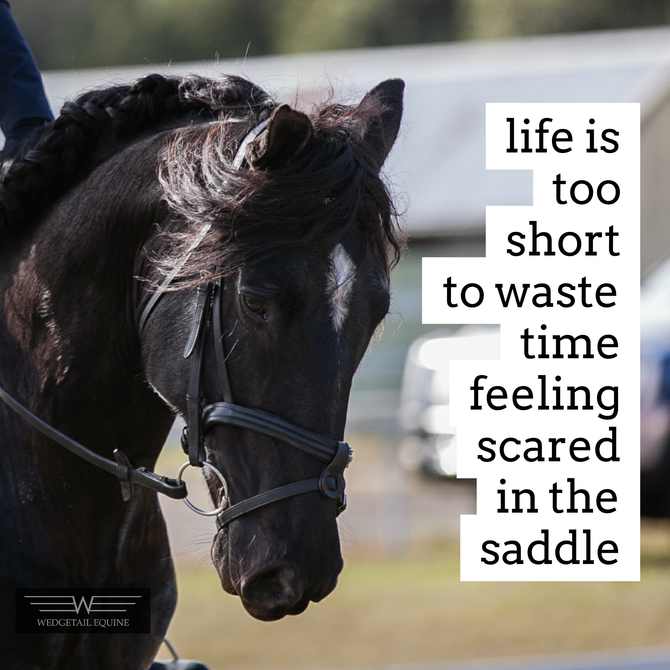 Life is too short to waste time feeling scared in the saddle!