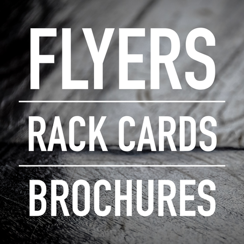 Flyers, Rack Cards, Brochures