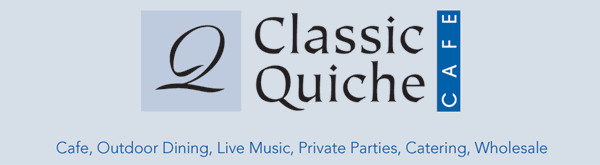 Classic Quiche Cafe - Cafe, Outdoor Dining, Live Music, Private Parties, Catering and Wholesale.