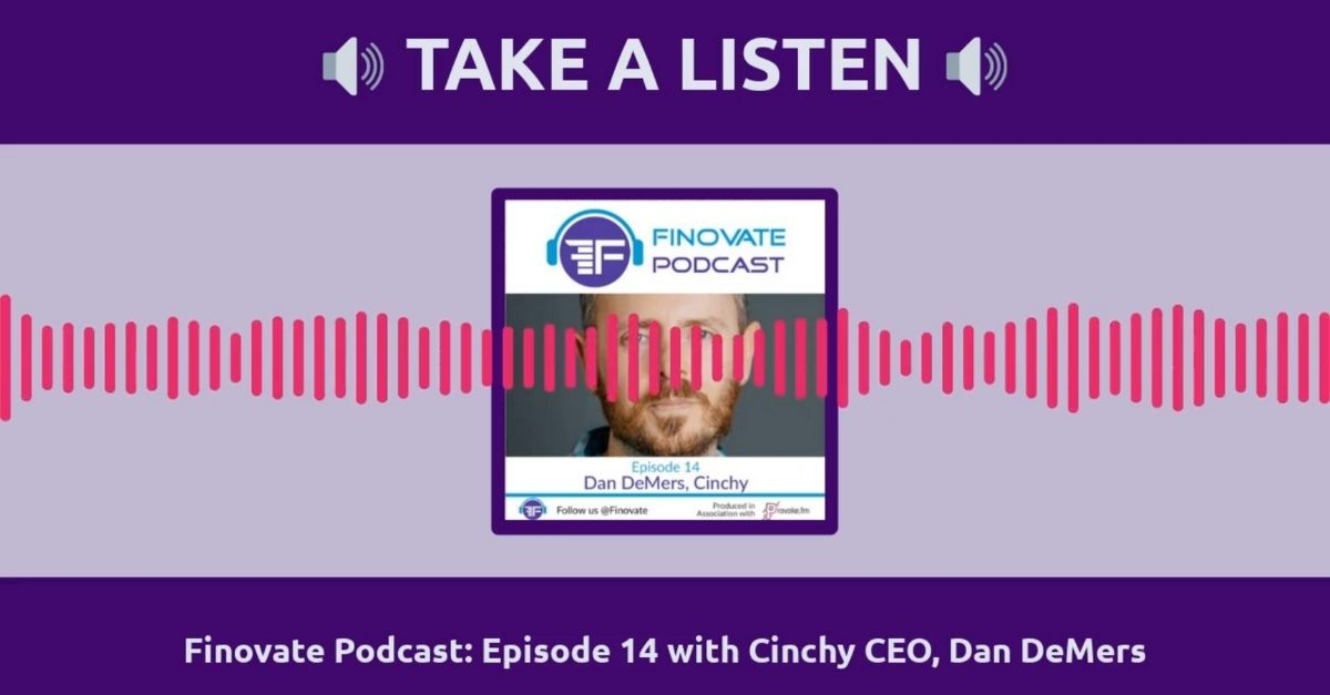 Finovate Podcast Ep. 14: Interview with Dan DeMers, CEO of Cinchy