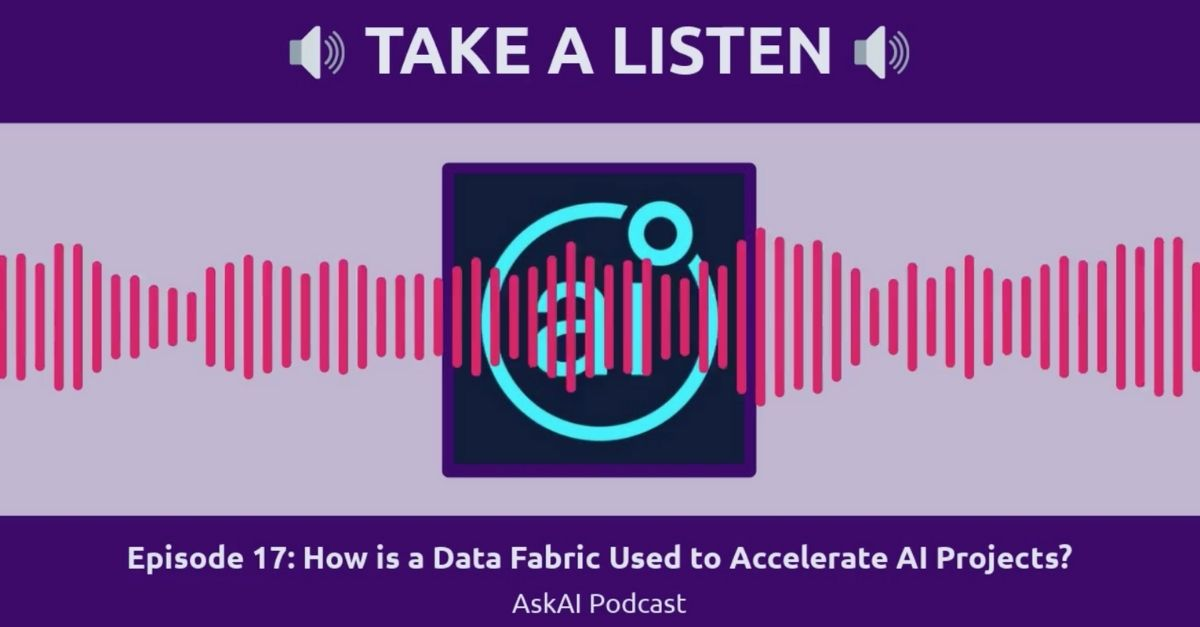 AskAi Ep. 17: How is a Data Fabric used to accelerate AI projects?