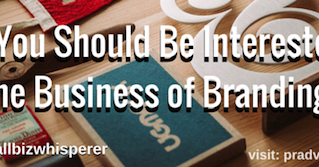 Why You Should Be Interested in the Business of Branding