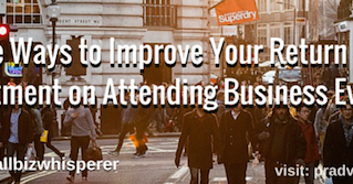 5 Ways to Improve Your Return on Investment on Attending Business Events