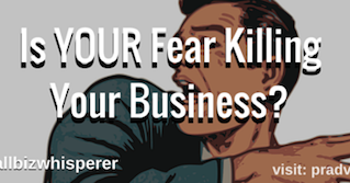 Is FEAR Killing Your Business?