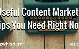9 Useful Content Marketing Tips You Need Right Now
