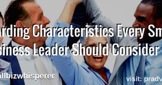 3 Rewarding Characteristics Every Small Business Leader Should Consider