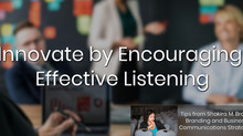 Innovate by Encouraging Effective  Listening