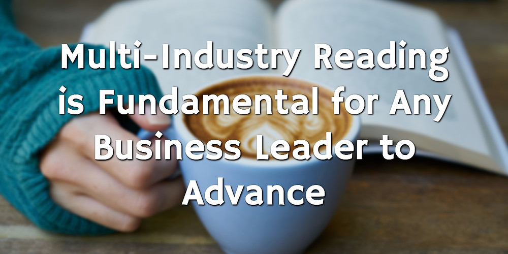 Read outside your industry for greater insights for our business