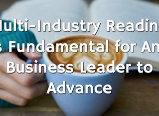Multi-Industry Reading is Fundamental for Any Business Leader to Advance