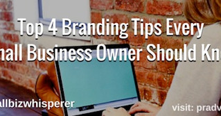 Top 4 Branding Tips Every Small Business Owner Should Know