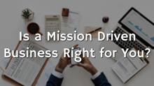 Is a Mission Driven Business Right for You?
