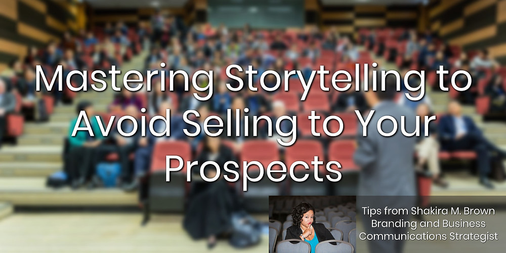 Tips for storytelling to avoid having to sell your products or service