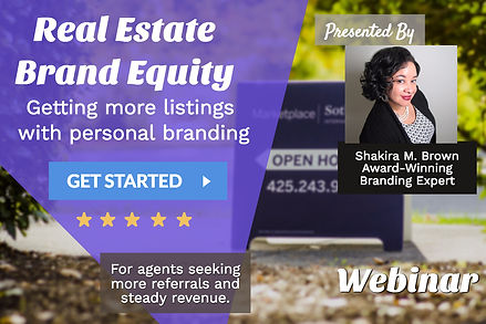 Real Estate Brand Equity: Get More Listings and Increase Sales An exclusive interactive webinar with Shakira M. Brown, Award-Winning Branding Expert
